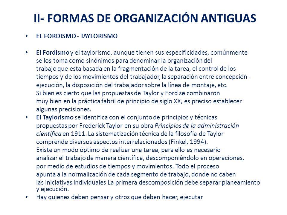 II- FORMAS DE ORGANIZACIÓN ANTIGUAS EL FORDISMO - TAYLORISMO El Fordismo y el taylorismo, aunque tienen sus especificidades, comúnmente se los toma co