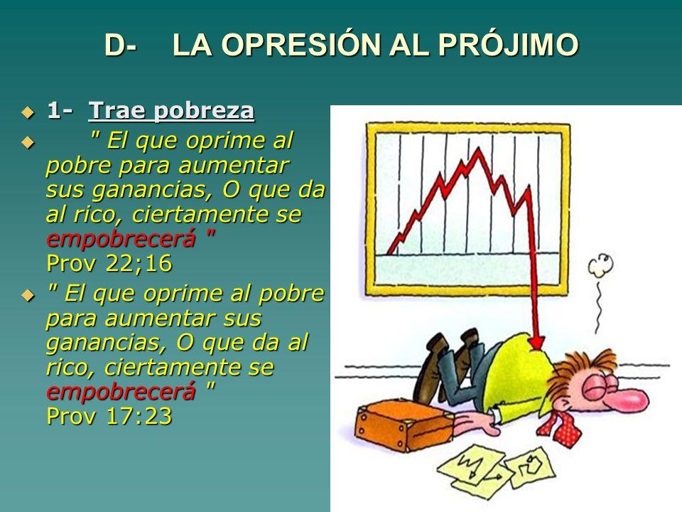 D-LA OPRESIÓN AL PRÓJIMO 1-Trae pobreza 1-Trae pobreza