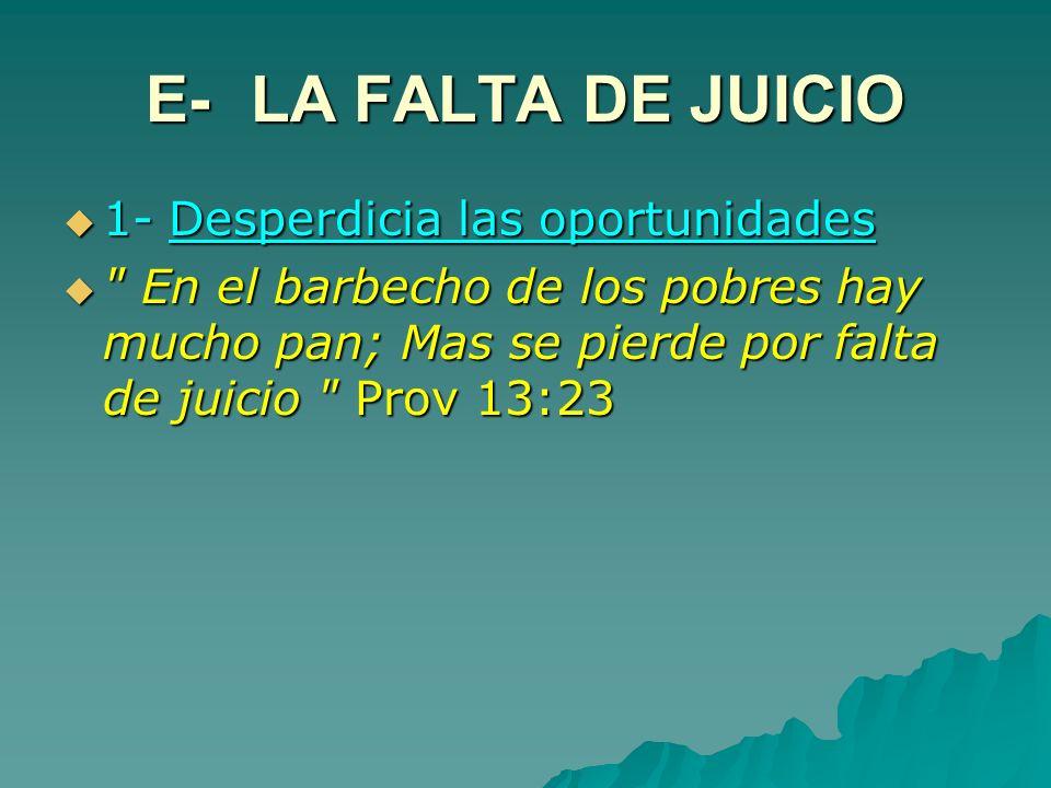 E-LA FALTA DE JUICIO 1-Desperdicia las oportunidades 1-Desperdicia las oportunidades