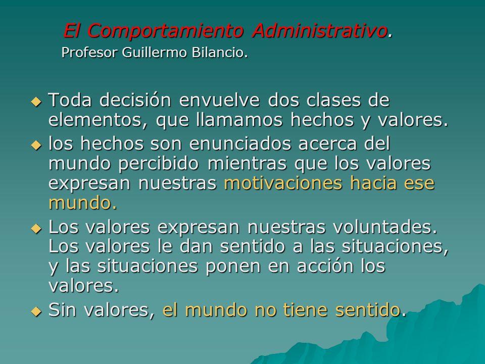 El Comportamiento Administrativo. Profesor Guillermo Bilancio. El Comportamiento Administrativo. Profesor Guillermo Bilancio. Toda decisión envuelve d