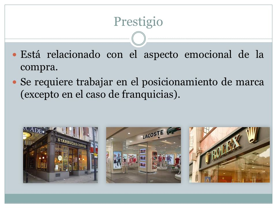 Prestigio Está relacionado con el aspecto emocional de la compra. Se requiere trabajar en el posicionamiento de marca (excepto en el caso de franquici