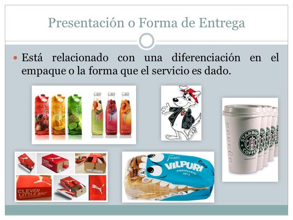 Presentación o Forma de Entrega Está relacionado con una diferenciación en el empaque o la forma que el servicio es dado.