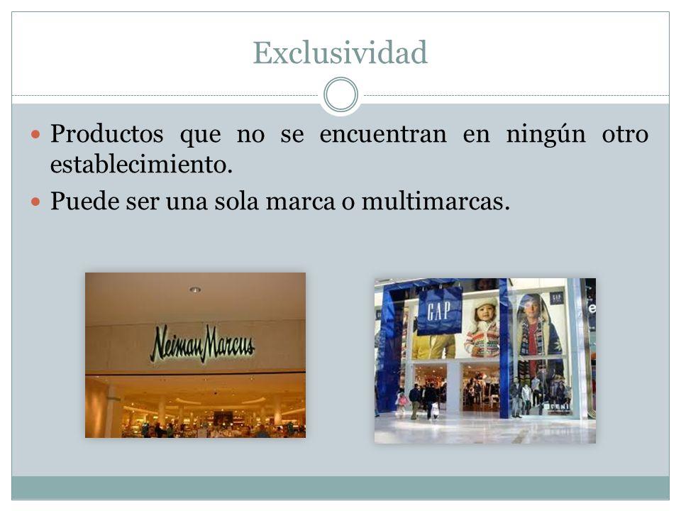 Exclusividad Productos que no se encuentran en ningún otro establecimiento. Puede ser una sola marca o multimarcas.
