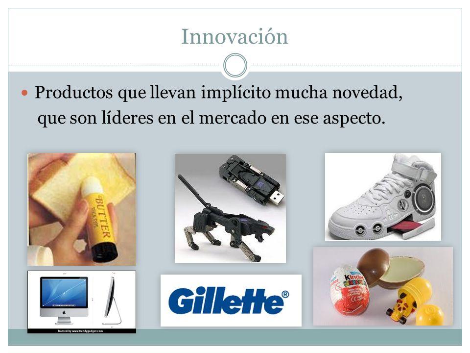 Innovación Productos que llevan implícito mucha novedad, que son líderes en el mercado en ese aspecto.