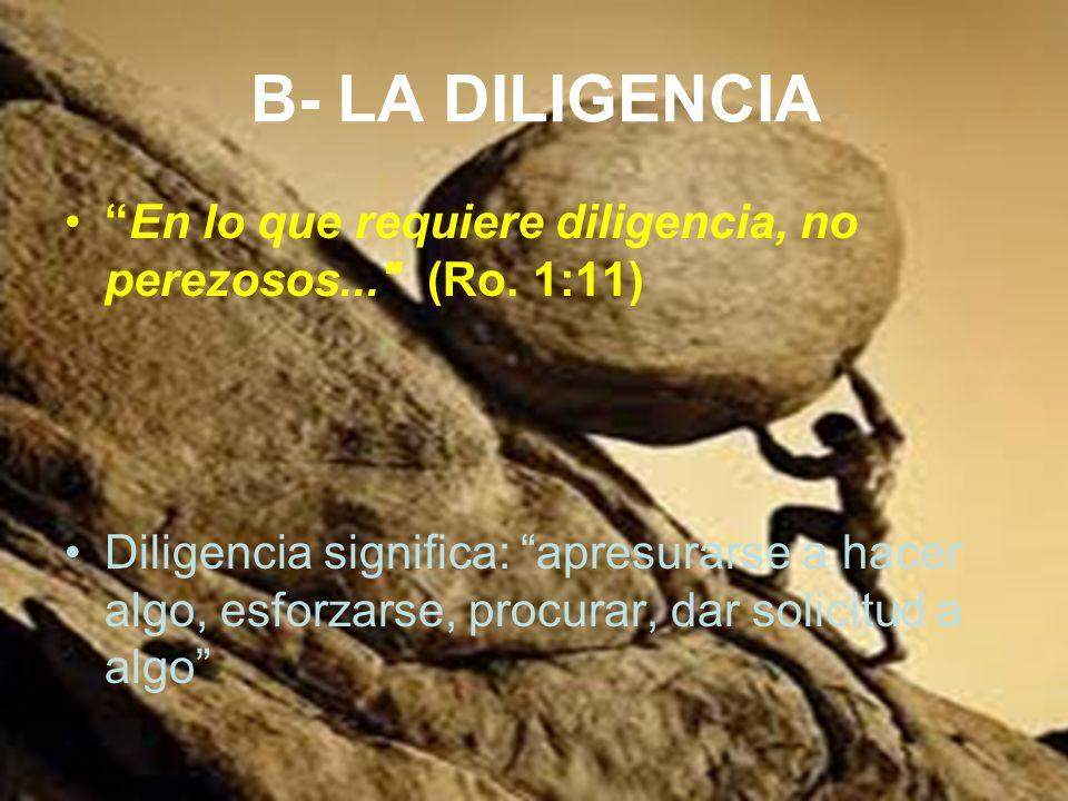 B- LA DILIGENCIA En lo que requiere diligencia, no perezosos...