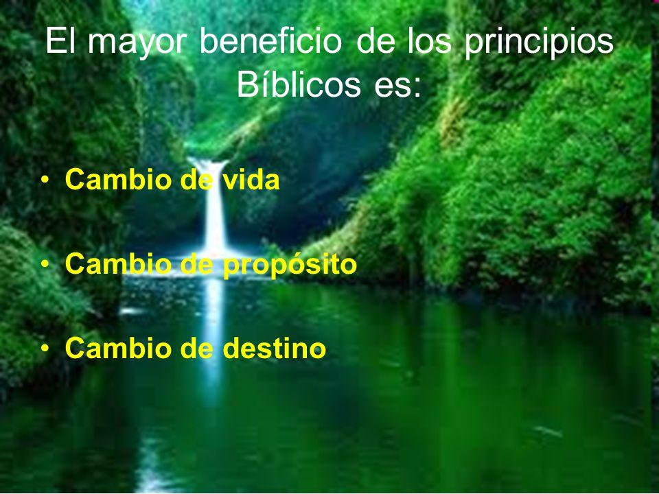El mayor beneficio de los principios Bíblicos es: Cambio de vida Cambio de propósito Cambio de destino
