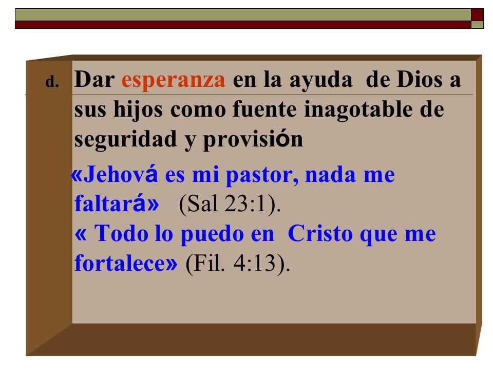 d. Dar esperanza en la ayuda de Dios a sus hijos como fuente inagotable de seguridad y provisi ó n « Jehov á es mi pastor, nada me faltar á» (Sal 23:1