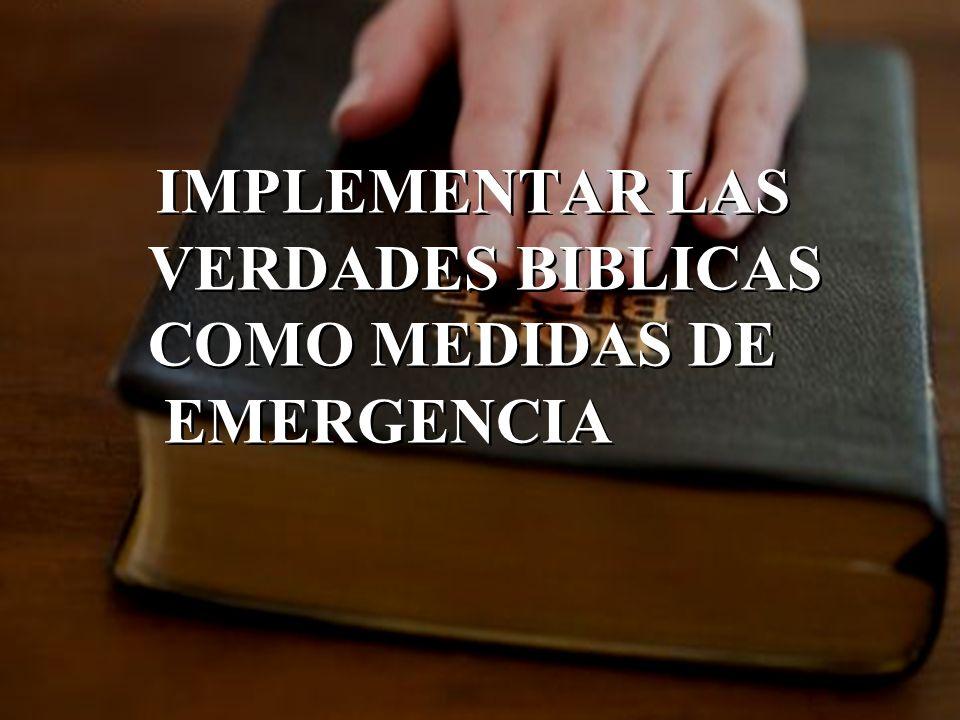 IMPLEMENTAR LAS VERDADES BIBLICAS COMO MEDIDAS DE EMERGENCIA IMPLEMENTAR LAS VERDADES BIBLICAS COMO MEDIDAS DE EMERGENCIA