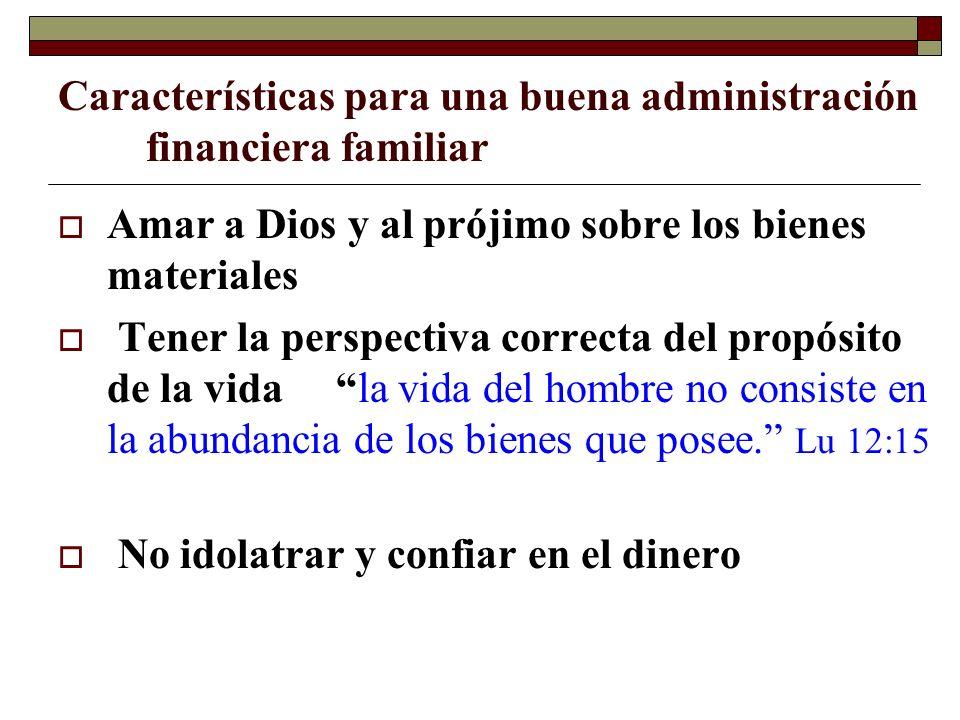 Características para una buena administración financiera familiar Amar a Dios y al prójimo sobre los bienes materiales Tener la perspectiva correcta d