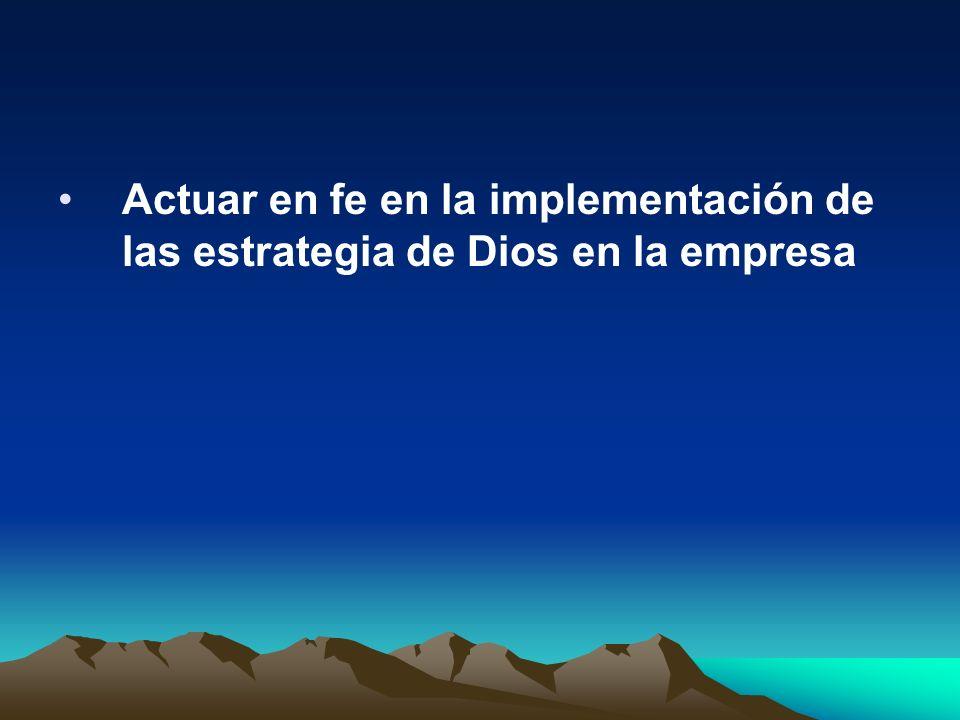 Actuar en fe en la implementación de las estrategia de Dios en la empresa