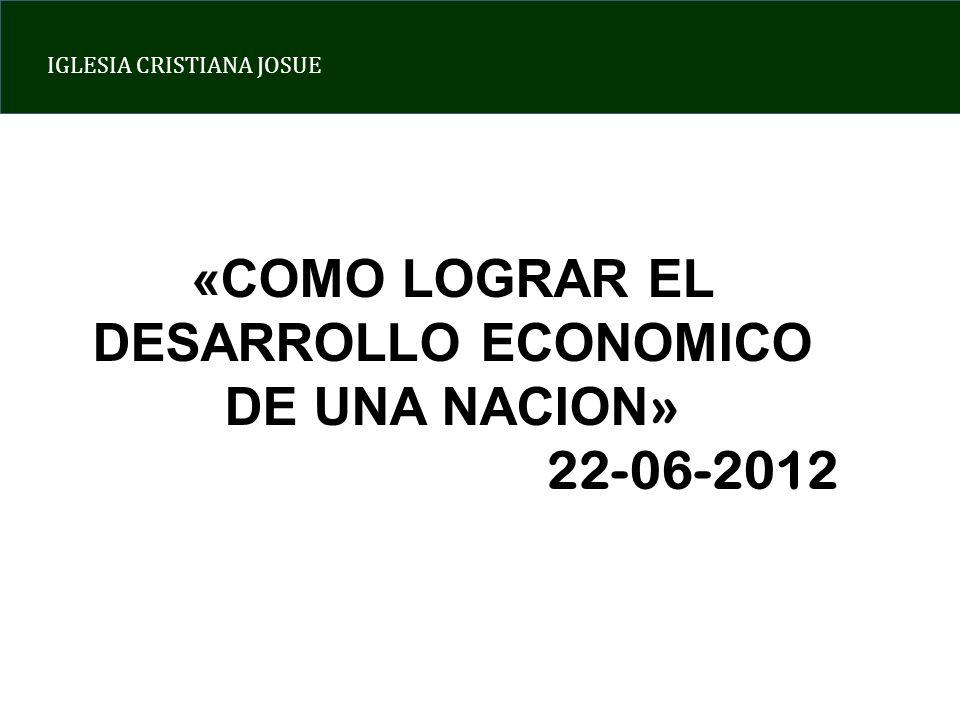 IGLESIA CRISTIANA JOSUE «COMO LOGRAR EL DESARROLLO ECONOMICO DE UNA NACION » 22-06-2012
