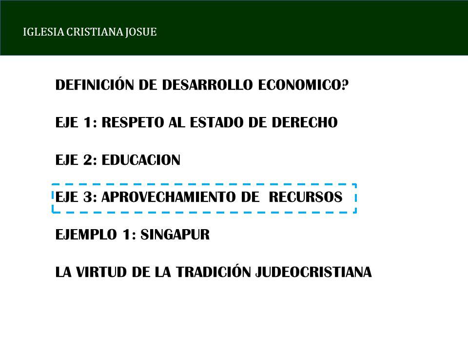 IGLESIA CRISTIANA JOSUE DEFINICIÓN DE DESARROLLO ECONOMICO? EJE 1: RESPETO AL ESTADO DE DERECHO EJE 2: EDUCACION EJE 3: APROVECHAMIENTO DE RECURSOS EJ