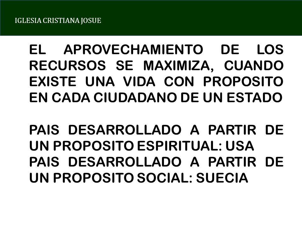 IGLESIA CRISTIANA JOSUE EL APROVECHAMIENTO DE LOS RECURSOS SE MAXIMIZA, CUANDO EXISTE UNA VIDA CON PROPOSITO EN CADA CIUDADANO DE UN ESTADO PAIS DESARROLLADO A PARTIR DE UN PROPOSITO ESPIRITUAL: USA PAIS DESARROLLADO A PARTIR DE UN PROPOSITO SOCIAL: SUECIA
