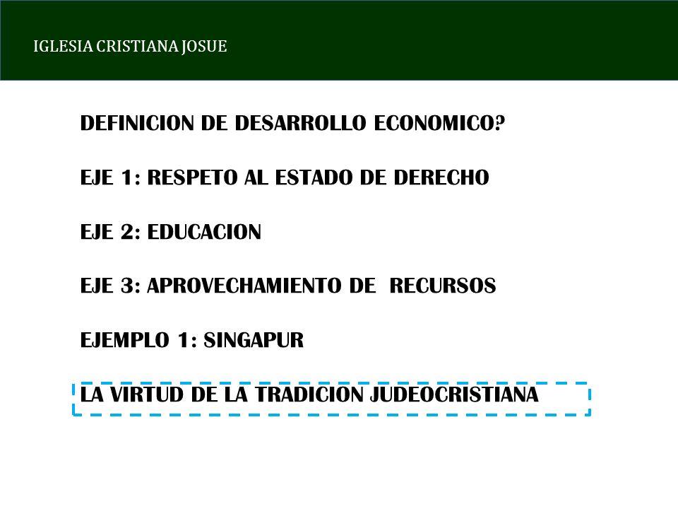 IGLESIA CRISTIANA JOSUE DEFINICION DE DESARROLLO ECONOMICO? EJE 1: RESPETO AL ESTADO DE DERECHO EJE 2: EDUCACION EJE 3: APROVECHAMIENTO DE RECURSOS EJ