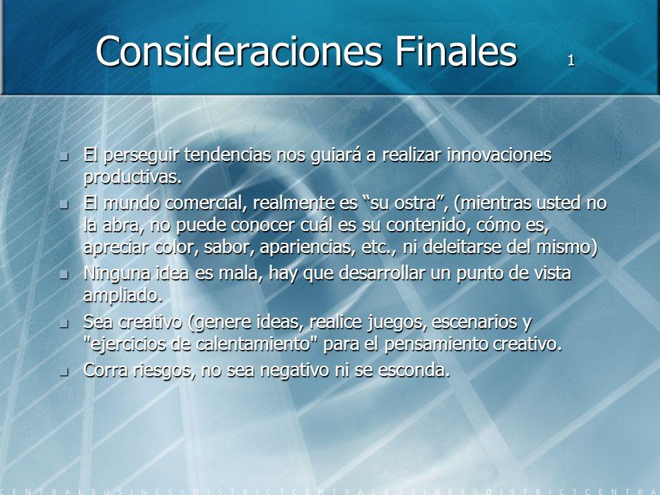 Consideraciones Finales 1 El perseguir tendencias nos guiará a realizar innovaciones productivas.