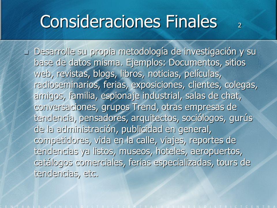 Consideraciones Finales 2 Desarrolle su propia metodología de investigación y su base de datos misma.