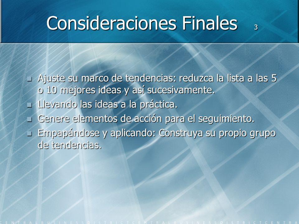 Consideraciones Finales 3 Ajuste su marco de tendencias: reduzca la lista a las 5 o 10 mejores ideas y así sucesivamente.