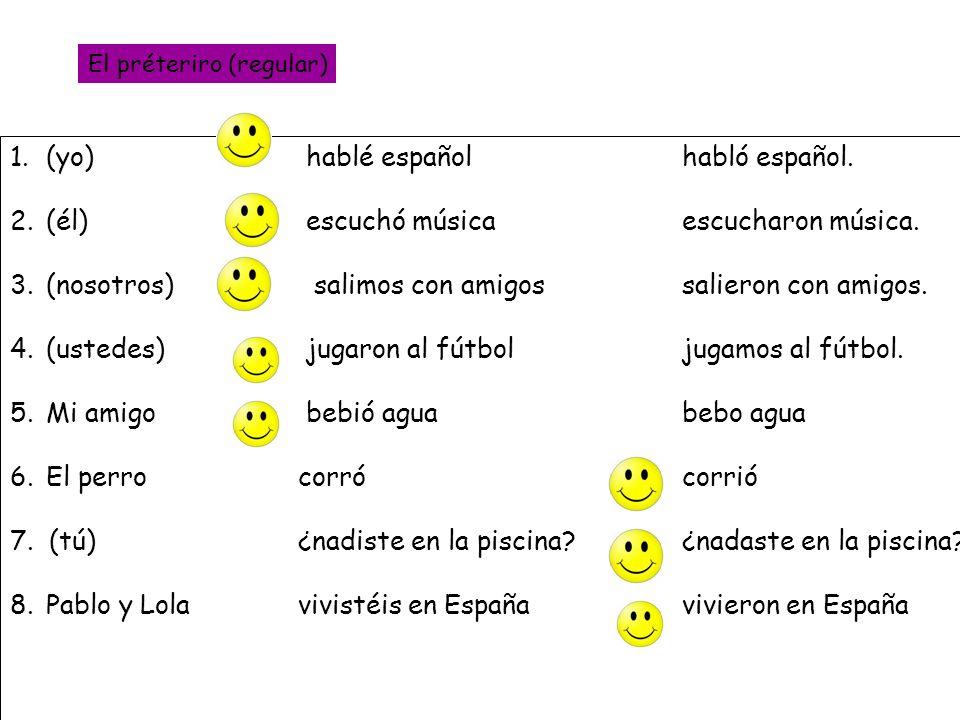 1.(yo) hablé españolhabló español. 2.(él) escuchó músicaescucharon música. 3.(nosotros) salimos con amigossalieron con amigos. 4.(ustedes) jugaron al