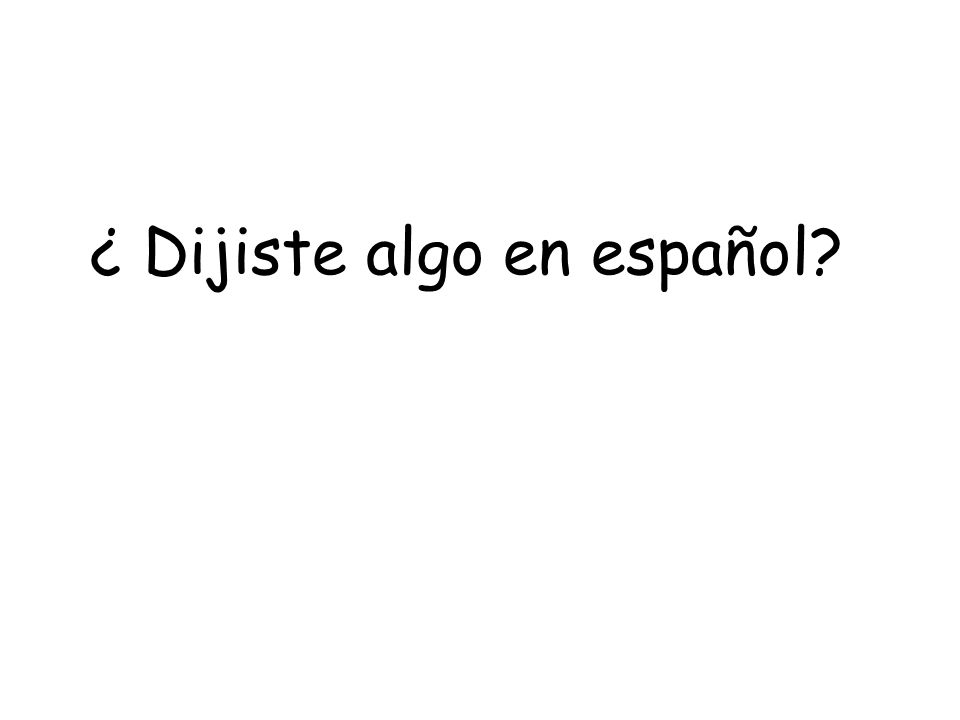 ¿ Dijiste algo en español?