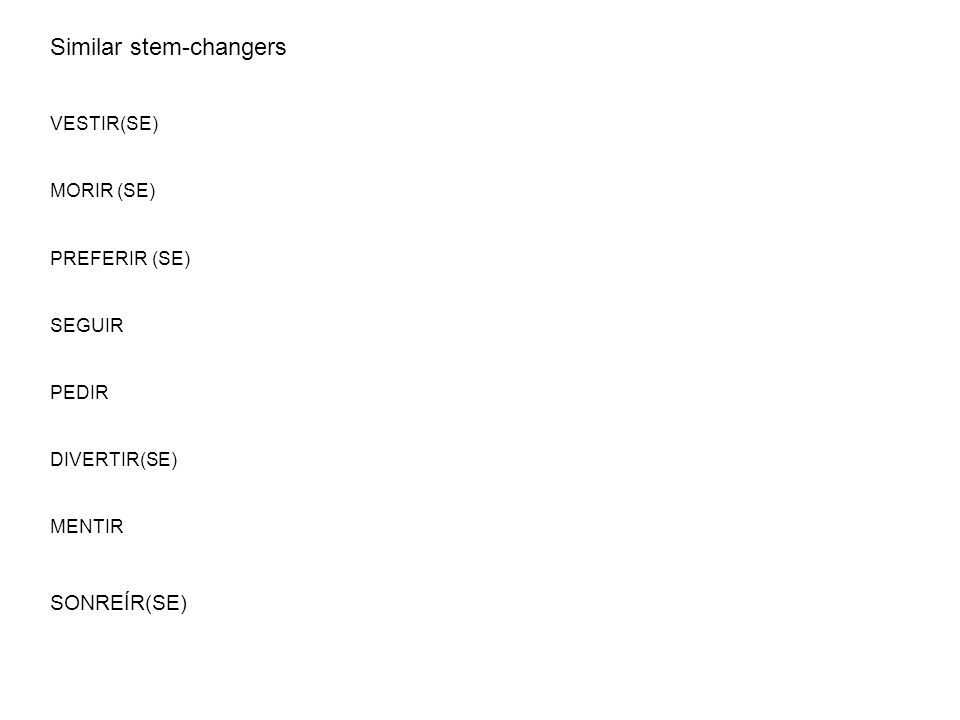 Similar stem-changers VESTIR(SE) MORIR (SE) PREFERIR (SE) SEGUIR PEDIR DIVERTIR(SE) MENTIR SONREÍR(SE)