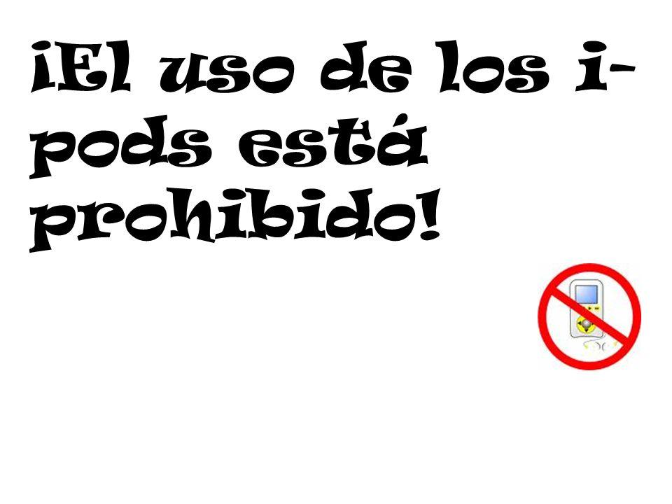 ¡El uso de los i- pods está prohibido!