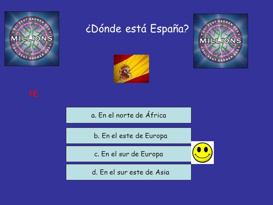 ¿Dónde está España? b. En el este de Europa c. En el sur de Europa d. En el sur este de Asia a. En el norte de África 1