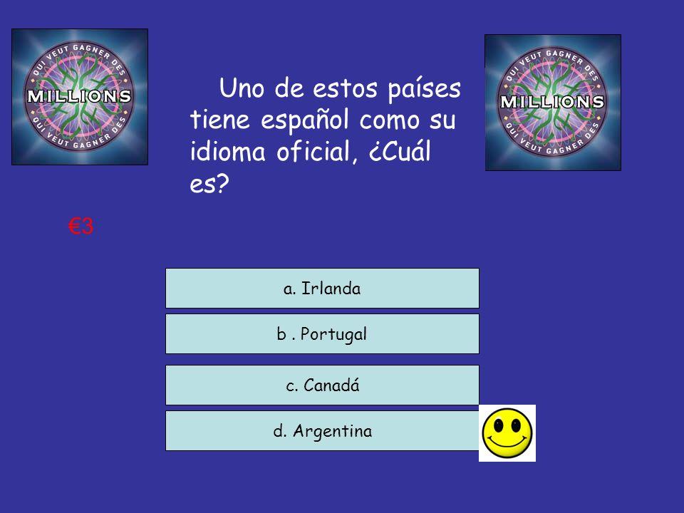 Uno de estos países tiene español como su idioma oficial, ¿Cuál es? c. Canadá d. Argentina a. Irlanda 3 b. Portugal