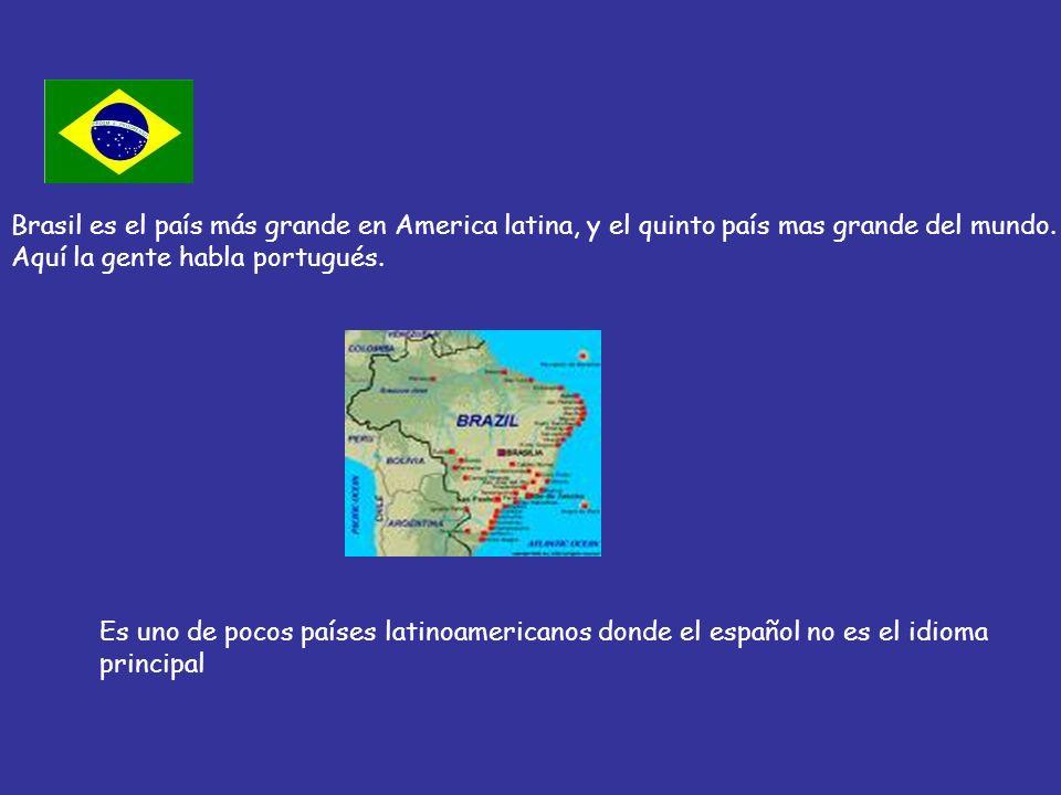 Brasil es el país más grande en America latina, y el quinto país mas grande del mundo. Aquí la gente habla portugués. Es uno de pocos países latinoame