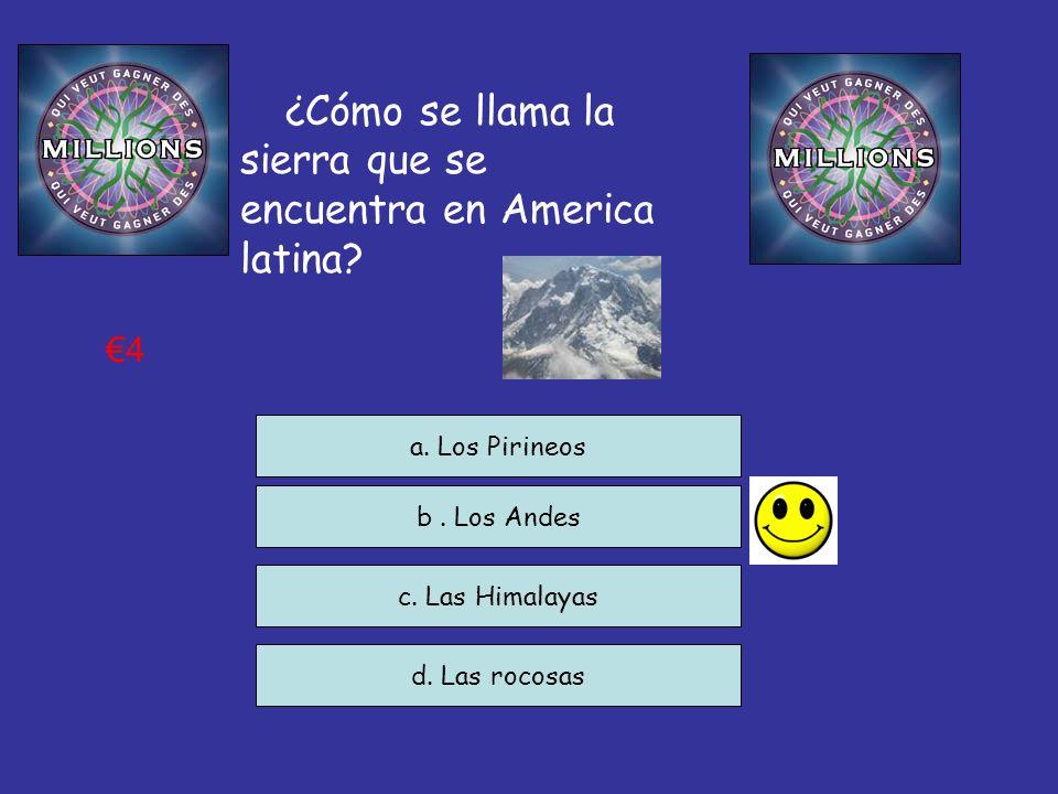 ¿Cómo se llama la sierra que se encuentra en America latina? c. Las Himalayas d. Las rocosas a. Los Pirineos 4 b. Los Andes