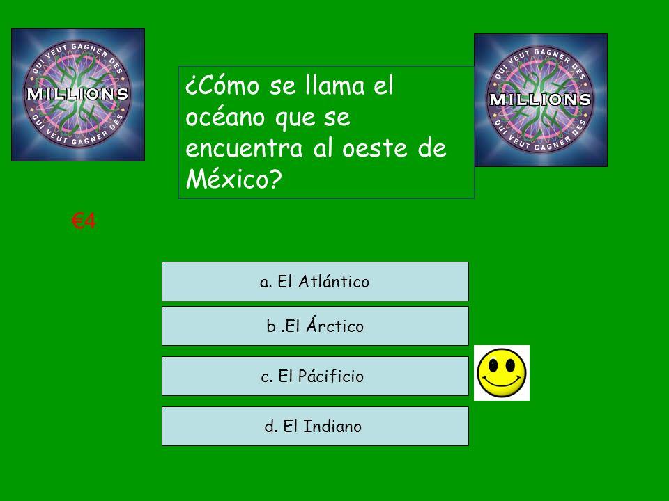 ¿Cómo se llama el océano que se encuentra al oeste de México? c. El Pácificio d. El Indiano a. El Atlántico 4 b.El Árctico