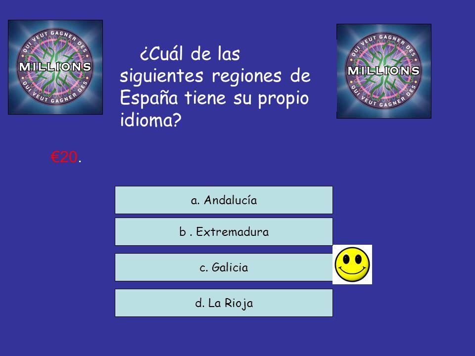 ¿Cuál de las siguientes regiones de España tiene su propio idioma? c. Galicia d. La Rioja a. Andalucía 20. b. Extremadura