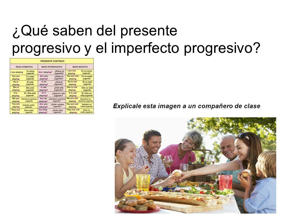¿Qué saben del presente progresivo y el imperfecto progresivo? Explicale esta imagen a un compañero de clase