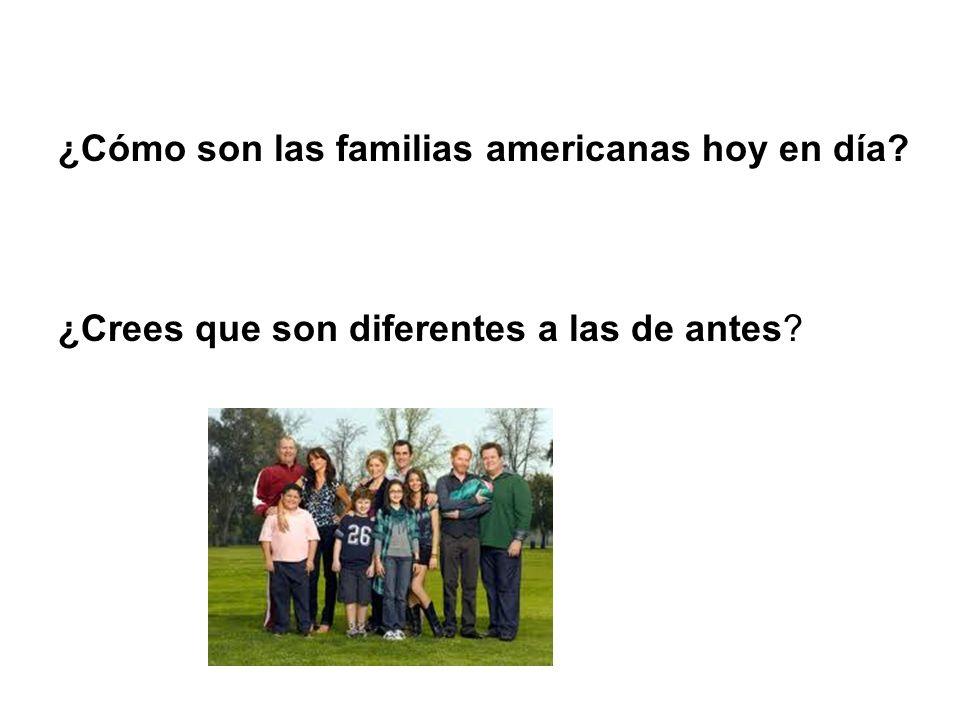 ¿Cómo son las familias americanas hoy en día ¿Crees que son diferentes a las de antes