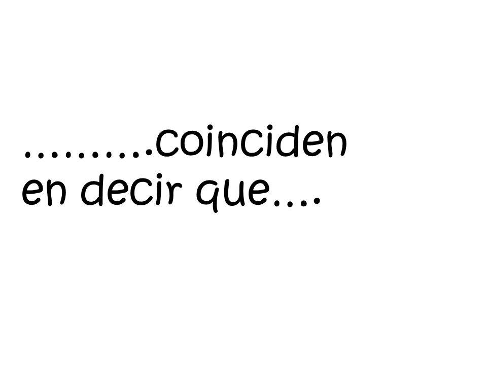 ……….coinciden en decir que….