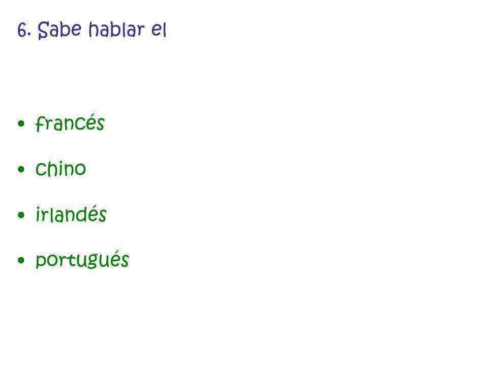 6. Sabe hablar el francés chino irlandés portugués