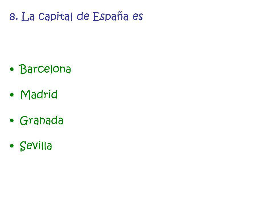8. La capital de España es Barcelona Madrid Granada Sevilla