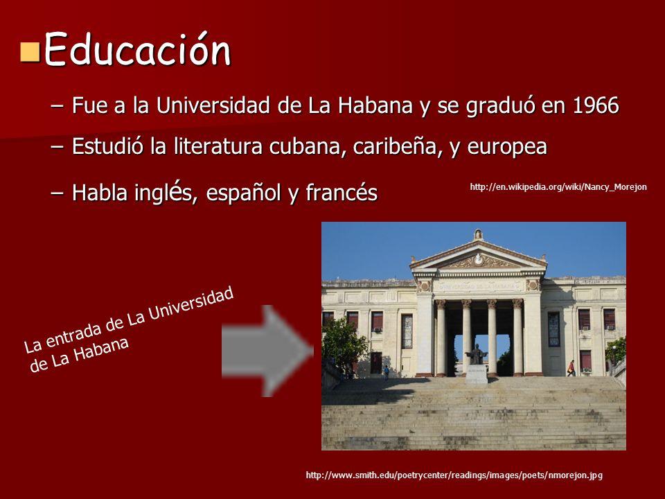 Educación Educación –Fue a la Universidad de La Habana y se graduó en 1966 –Estudió la literatura cubana, caribeña, y europea –Habla ingl é s, español
