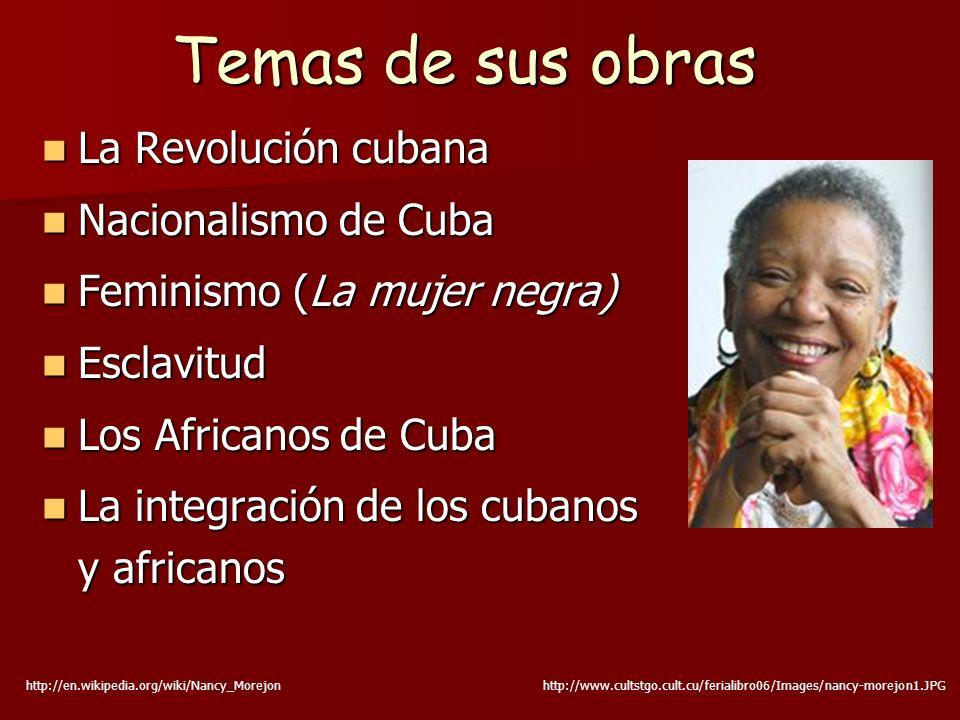 Temas de sus obras La Revolución cubana La Revolución cubana Nacionalismo de Cuba Nacionalismo de Cuba Feminismo (La mujer negra) Feminismo (La mujer