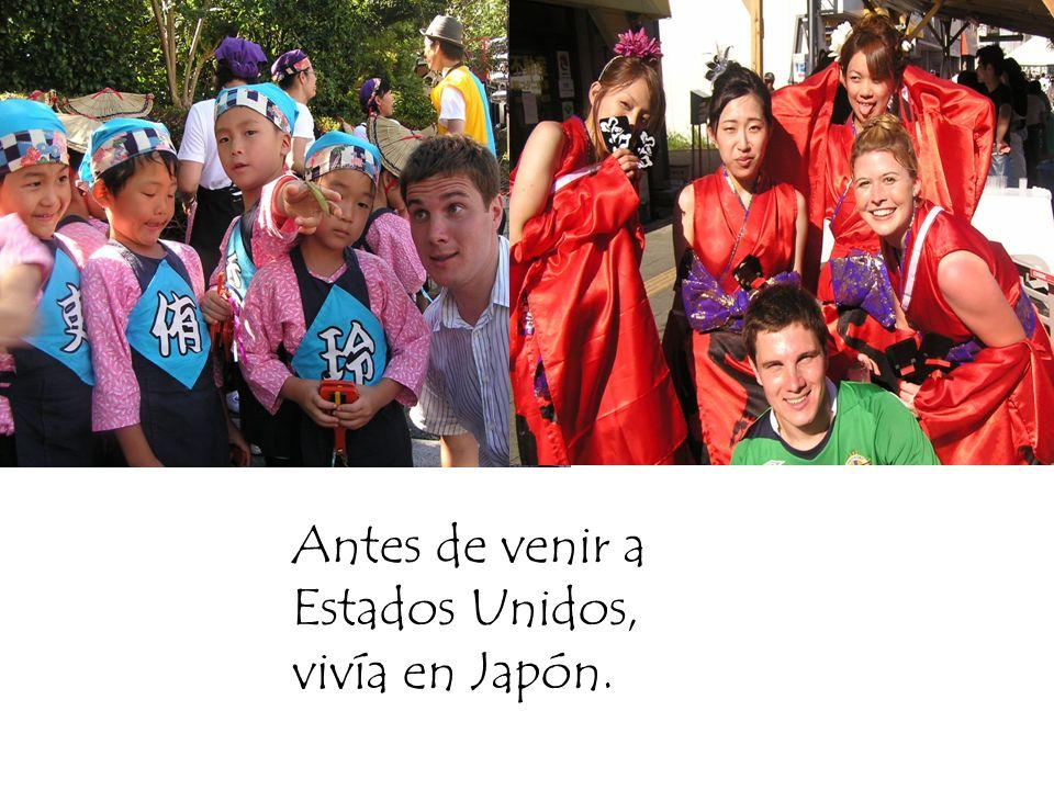 Antes de venir a Estados Unidos, vivía en Japón.