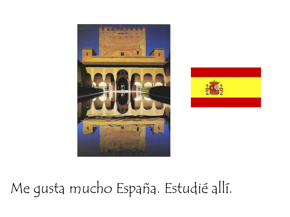 Me gusta mucho España. Estudié allí.