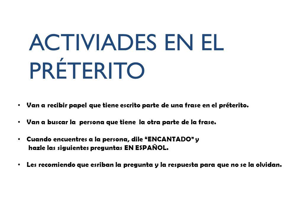 ACTIVIADES EN EL PRÉTERITO Van a recibir papel que tiene escrito parte de una frase en el préterito.