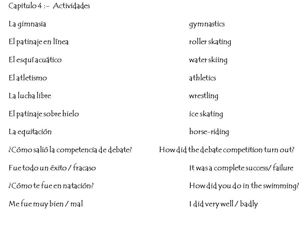Capitulo 4 :- Actividades La gimnasiagymnastics El patinaje en línearoller skating El esquí acuáticowater skiing El atletismoathletics La lucha librew