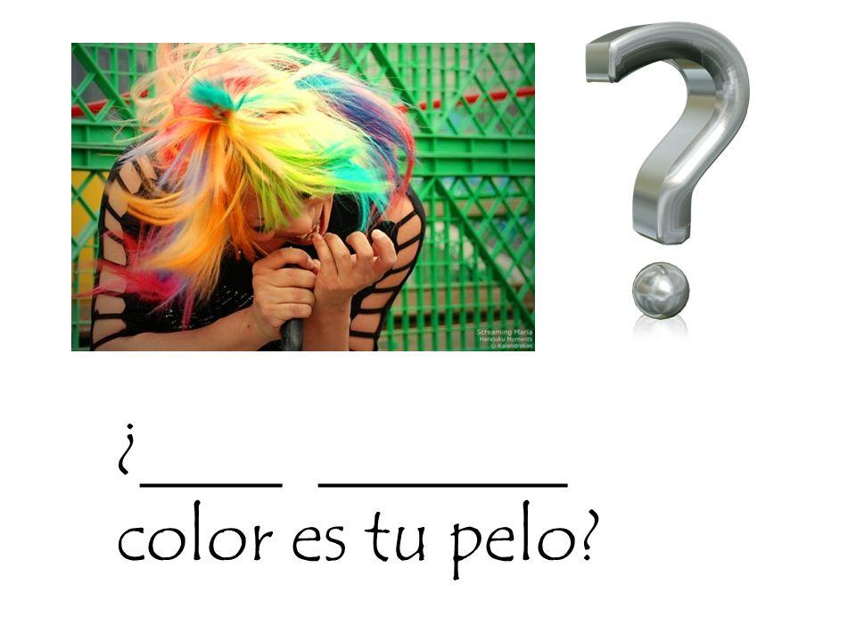 ¿____ _______ color es tu pelo?