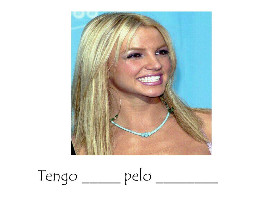 Tengo _____ pelo ________
