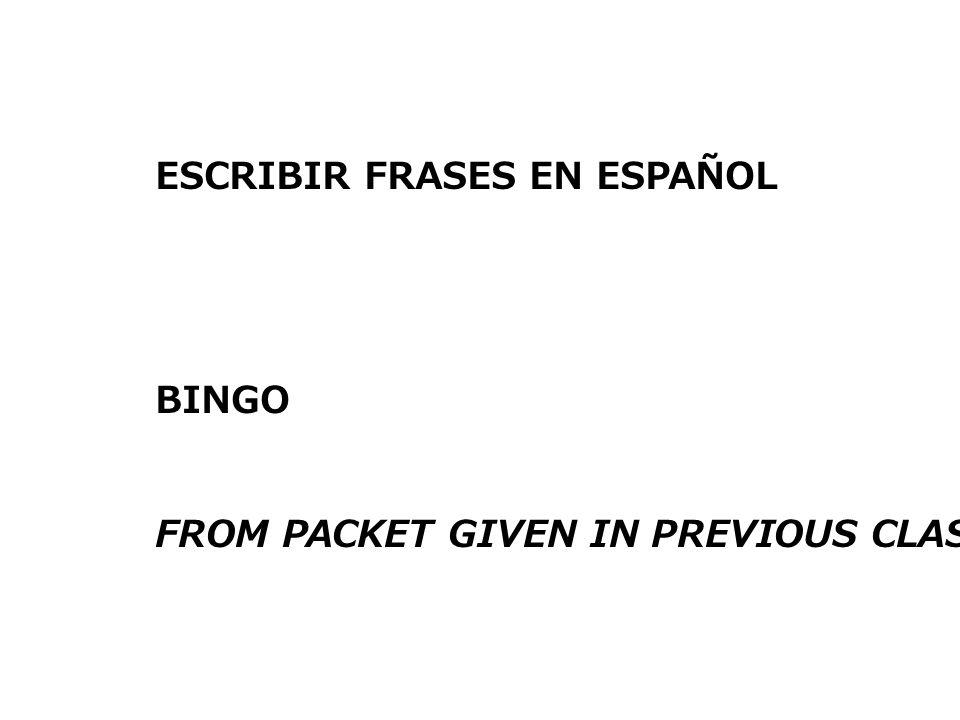 ESCRIBIR FRASES EN ESPAÑOL BINGO FROM PACKET GIVEN IN PREVIOUS CLASS