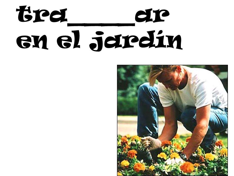 tra____ar en el jardín