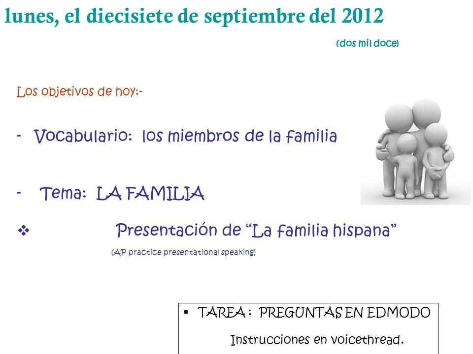 lunes, el diecisiete de septiembre del 2012 (dos mil doce) Los objetivos de hoy:- -Vocabulario: los miembros de la familia - Tema: LA FAMILIA Presenta