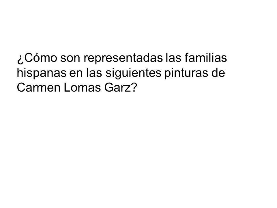 ¿Cómo son representadas las familias hispanas en las siguientes pinturas de Carmen Lomas Garz?