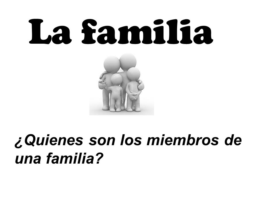 La familia ¿Quienes son los miembros de una familia?