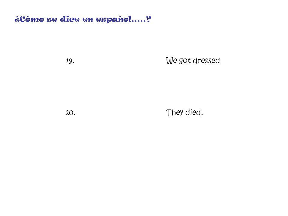 19.We got dressed 20.They died. ¿Cómo se dice en español…..?